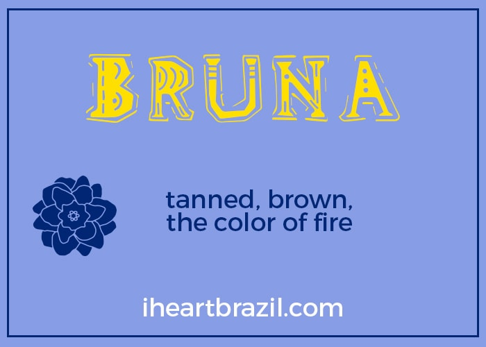 Bruna is a popular Brazilian name for girls