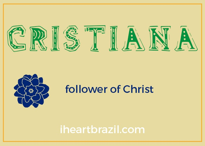 Cristiana is a popular Brazilian name for girls