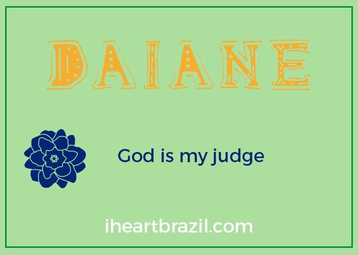 Daiane is a popular Brazilian name for girls