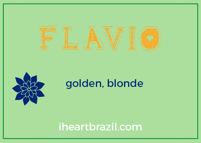 Flavio is a popular Brazilian boy name