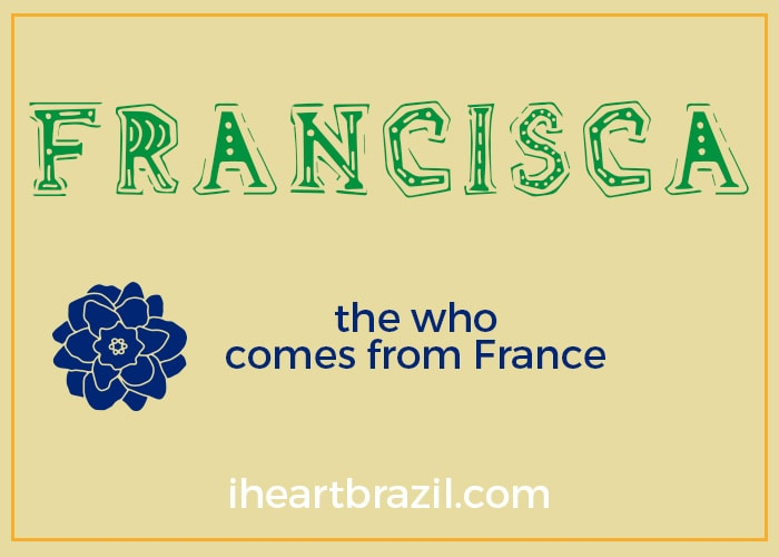 Francisca is a popular Brazilian name for girls
