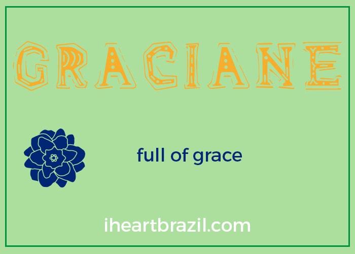 Graciane is a popular Brazilian name for girls