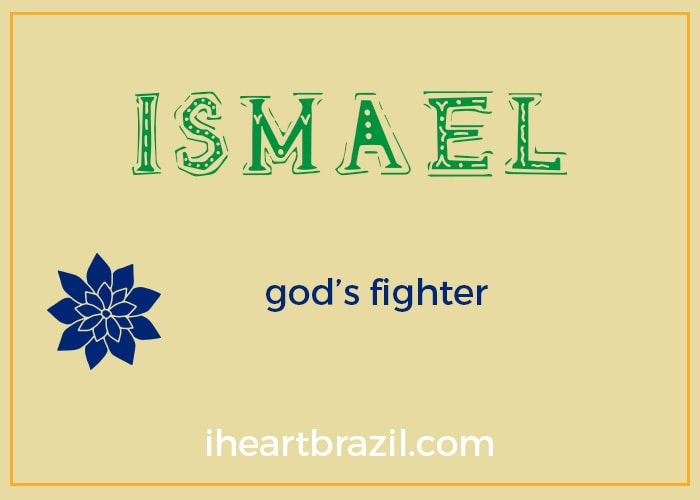 Ismael is a popular Brazilian boy name
