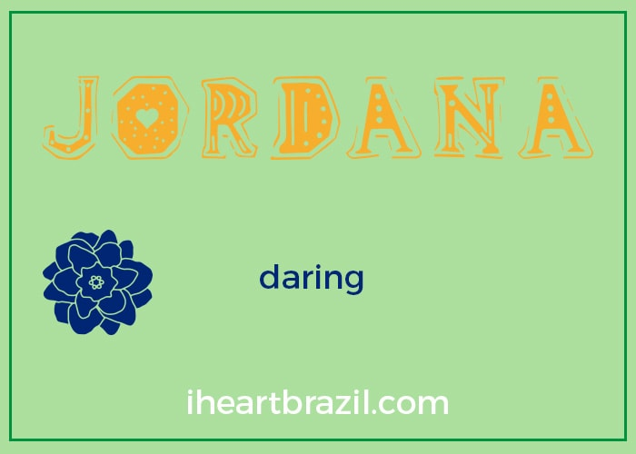 Jordana is a popular Brazilian name for girls