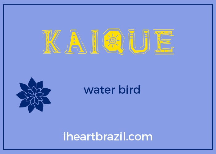 Kaique is a popular Brazilian Indigenous name for boys