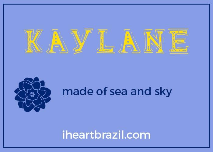 Kaylane is a popular Brazilian name for girls