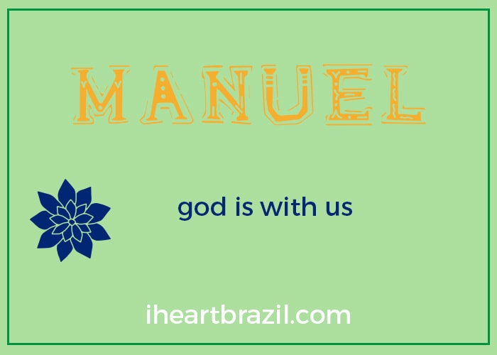 Manuel is a popular Brazilian name for boys