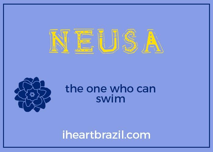 Neusa is a popular Brazilian name for girls