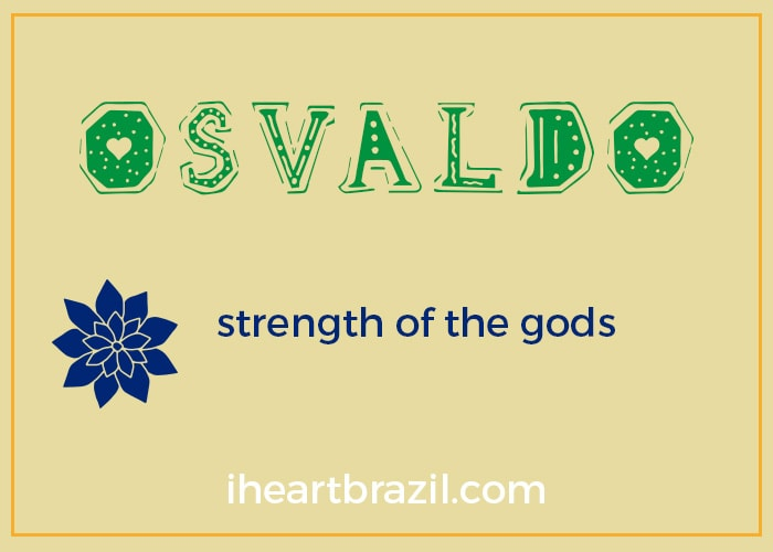 Osvaldo is a popular Brazilian name for boys