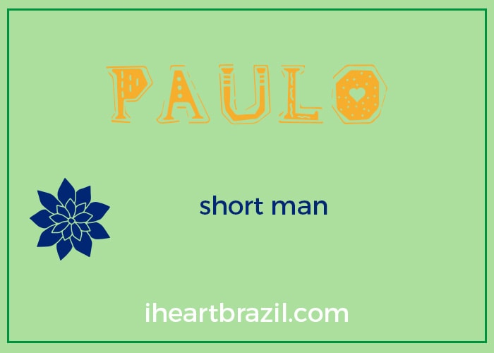 Paulo is a popular Brazilian name for boys