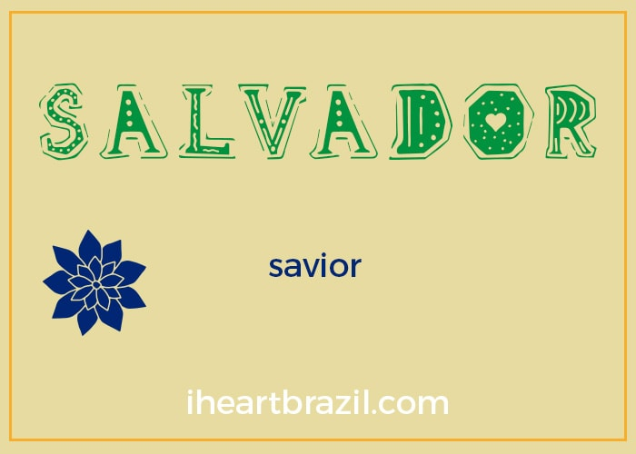 Salvador is a popular Brazilian name for boys