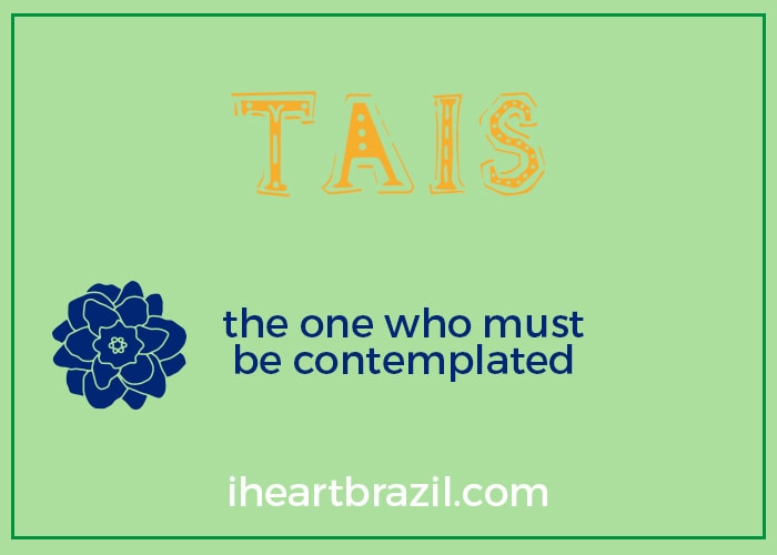 Tais is a popular Brazilian name for girls
