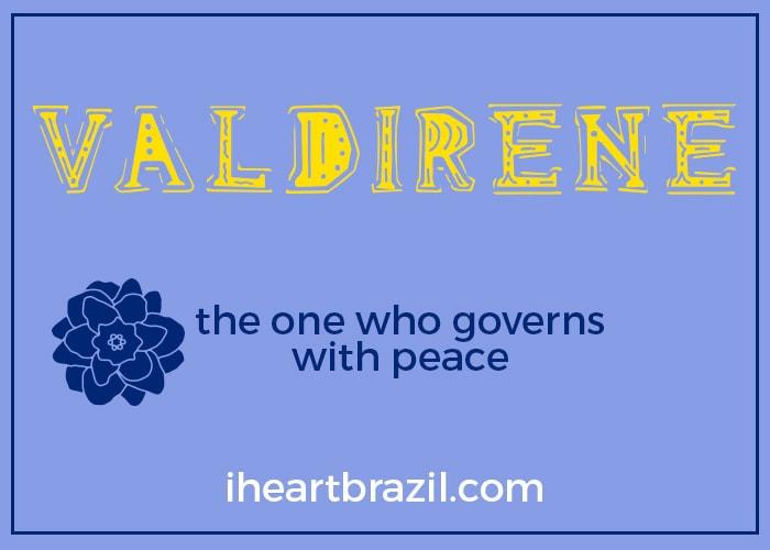 Valdirene is a popular Brazilian name for girls