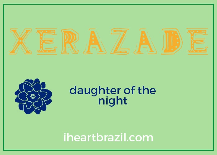 Xerazade is a popular Brazilian name for girls