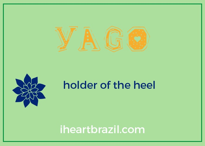 Yago is a popular Brazilian name for boys