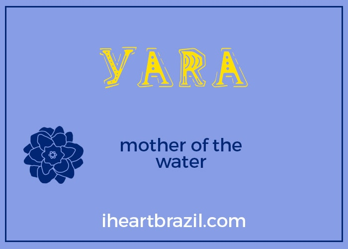 Yara is a popular Brazilian name for girls