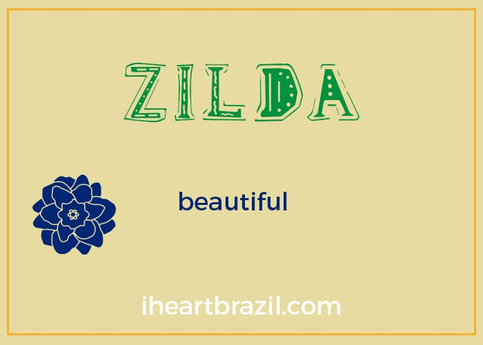 Zilda is a popular Brazilian name for girls